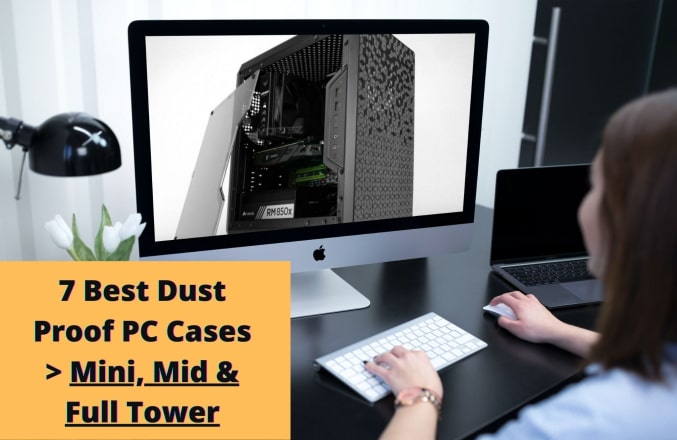 7 Best Dust free PC Cases