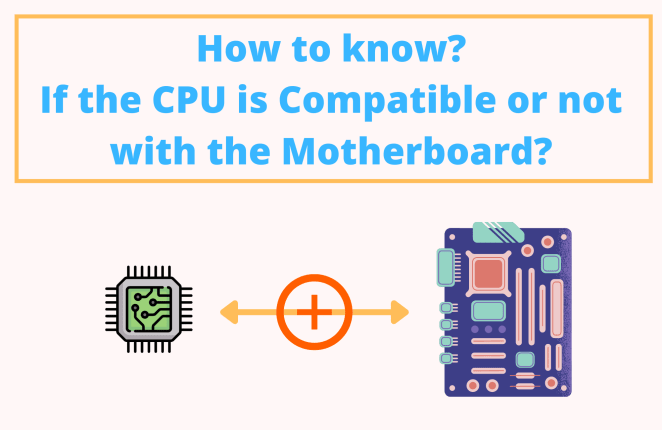 How to know if the CPU is Compatible with the Motherboard?