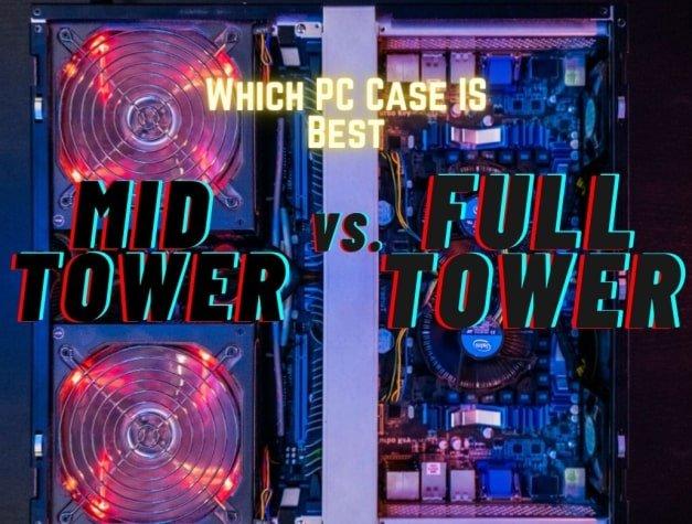 Mid Tower Vs Full Tower PC case