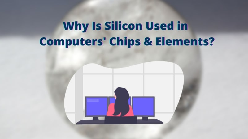 Why Silicon Used in Computers Chips and in electronic Elements